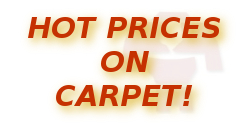 hot prices on carpet!